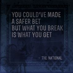 The National   Lucky You up there on my list of songs<3