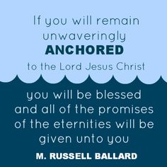 """""""If our faith and hope are anchored in Christ, in his teachings, commandments, and promises, then we are able to count on something truly remarkable [and] genuinely miraculous. Lds Quotes, Great Quotes, Anchor Quotes, Youth Lessons, Youth Conference, Church Quotes, Relief Society, Inspirational Thoughts, Heavenly Father"""