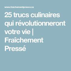 25 trucs culinaires qui révolutionneront votre vie | Fraîchement Pressé