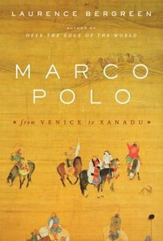 Marco Polo: From Venice to Xanadu by Bergreen, Laurence - 2007 Reading Time, Reading Lists, Kublai Khan, Marco Polo, Prisoners Of War, Page Turner, Travelogue, I Love Books, So Little Time