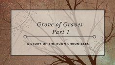 Grove of Graves, Part 1 - A fantasy short story
