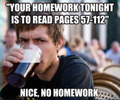 I think my students say this to themselves when I give out homework....