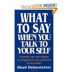 What to Say When You Talk to Your Self by Shad Helmstetter: 10 Self-Care Books to Enrich Your Life Positive Self Talk, Negative Self Talk, Good Books, Books To Read, Best Self Help Books, Business And Economics, Think And Grow Rich, Say What, Talking To You