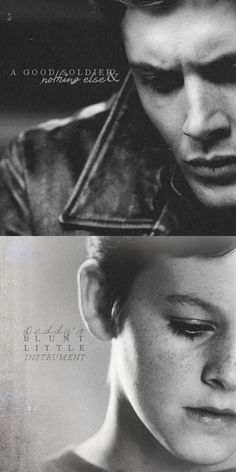 ''A good soldier  nothing else. Daddy's blunt little instrument.'' / Dean Winchester