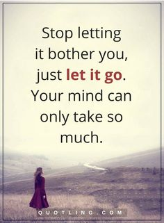 Let go quotes stop letting it bother you, just let it go. your mind Letting Go Of Love Quotes, Go For It Quotes, Happy Thoughts, Deep Thoughts, Let Go Quotes Relationships, Just Let It Go, How To Double A Recipe, Kids Diet, Sarcastic Quotes