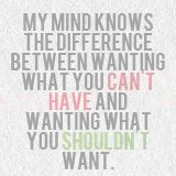 """TMI quotes: """"My mind knows the difference between wanting what you can't have and wanting what you shouldn't want."""""""
