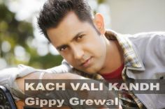 Kach Wali Kandh new song by Gippy Grewal, Lyrics are penned by Happy Raikoti download full mp3 hd official video