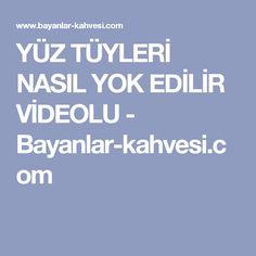 YÜZ TÜYLERİ NASIL YOK EDİLİR VİDEOLU - Bayanlar-kahvesi.com