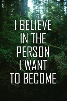 I believe in the person I want to become. -Lana del Rey