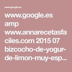 www.google.es amp www.annarecetasfaciles.com 2015 07 bizcocho-de-yogur-de-limon-muy-esponjoso.html amp