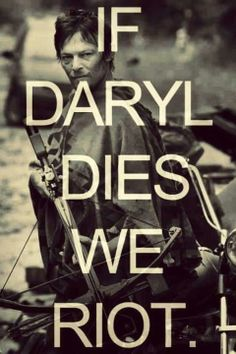 If Daryl dies we riot.