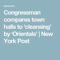 Congressman compares town halls to 'cleansing' by 'Orientals' | New York Post