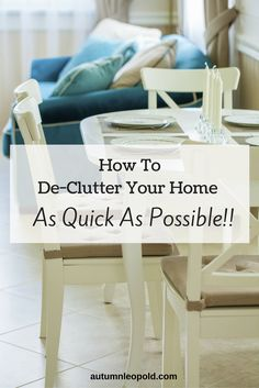 How To De-Clutter Your Home As Quick As Possible   autumnleopold.com   declutter, houseguests, declutter fast, purge