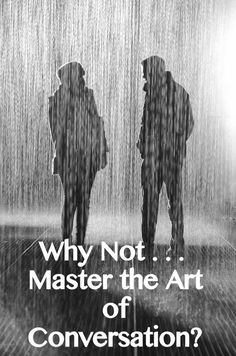 Why Not . . . Master the Art of Conversation?