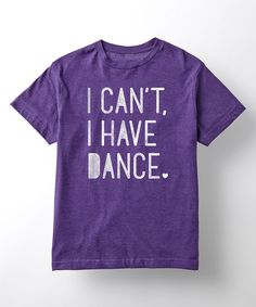 Take a look at this Tee Motion Purple 'I Can't, I Have Dance' Tee - Kids & Tween today!