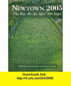 Newtown 2005 The Way We Are After 300 Years (9781888006209) Justin Scott, Daniel Cruson , ISBN-10: 188800620X  , ISBN-13: 978-1888006209 ,  , tutorials , pdf , ebook , torrent , downloads , rapidshare , filesonic , hotfile , megaupload , fileserve