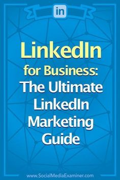 LinkedIn for business: The ultimate LinkedIn marketing guide