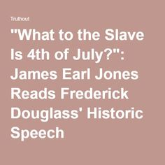 """""""What to the Slave is of July?"""": James Earl Jones Reads Frederick Douglass's Historic Speech Howard Zinn, African American Literature, Famous Speeches, Earl Jones, Democracy Now, July Holidays, Actor James, Frederick Douglass, Declaration Of Independence"""