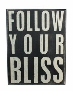 """""""Follow Your Bliss""""... Hanging or Standing Décor Wood Box Sign for the Home Bar - Office - Desk, Wall or Tabletop Display. 6"""" x 1.5"""" x 3""""., 5""""x 4.5"""" X 1.75"""" by Primitives by Kathy. $28.00. weathered vintage look. painted wood. 13"""" x 10"""" x 1.75"""". ability to hang up on wall or free stand on a table. The perfect item to help personalize your office space, this painted black wooden box features the saying, """" FOLLOW YOUR BLISS"""" in white, bold lettering. The box has a ..."""