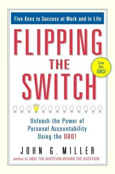 Flipping the Switch...: Unleash the Power of Personal Accountability Using the QBQ! (NOOK Book)