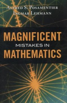 """Two veteran math educators demonstrate how some """"magnificent mistakes"""" had profound consequences for our understanding of mathematics' key concepts."""