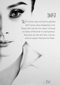 INFJ - YES. We see all the beautiful things about you and all the wonderful potential you have, even when you don't.