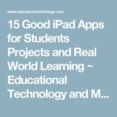 15 Good iPad Apps for Students Projects and Real World Learning ~ Educational Technology and Mobile Learning