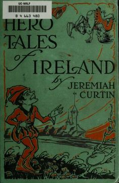 Hero-tales of Ireland  by Jeremiah Curtin; illustrations by Maurice Day. Published 1921 by Boston, Little, Brown & company .  Written in English.