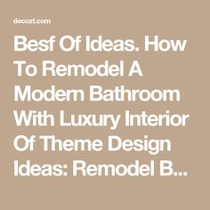 Besf Of Ideas. How To Remodel A Modern Bathroom With Luxury Interior Of Theme Design Ideas: Remodel Bathroom Tub And How To Remodel My Bathroom Sydney Bathroom Renovations Small Bathroom Remodel On A Budget Remodel A Small Bathroom Best Bathroom Remodels Remodeling A Bathroom Cheap Bathroom Remodel Ideas Bathroom Remodeling Services Bathroom Remodel Cost Estimator How Much Does A Bathroom Remodel Cost ~ decozt.com