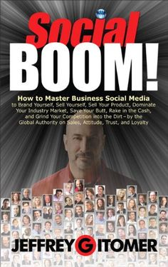 Social BOOM!: How to Master Business Social Media to Brand Yourself, Sell Yourself, Sell Your Product, Dominate Your Industry Market, Save Your Butt, ... and Grind Your Competition into the Dirt by Jeffrey Gitomer CLICK TO ORDER