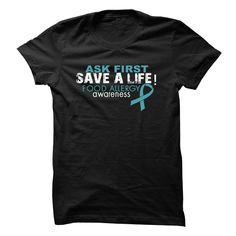 ASK FIRST - SAVE A LIFE - FOOD ALLERGY AWARENESS T-SHIRT. www.sunfrogshirts.com/LifeStyle/Food-Allergy-Awareness-Tee-zgk2-ladies.html?3298 $19