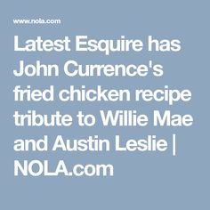 Latest Esquire has John Currence's fried chicken recipe tribute to Willie Mae and Austin Leslie |       NOLA.com