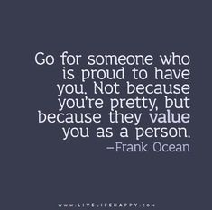 Go for Someone Who Is Proud to Have You