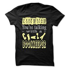 Attention! You are talking with a crazy Bookkeeper T Shirt, Hoodie, Sweatshirt