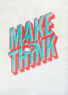 "The""thinking""part is only sustainable for short intervals. Then, back to the ""making"". Up North / Typography Gallery"