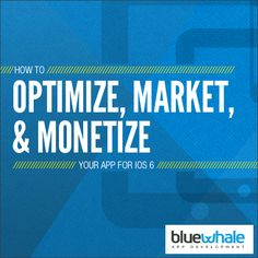 Free Guide: How to Optimize, Market & Monetize Your App For iOS 6 - app developers