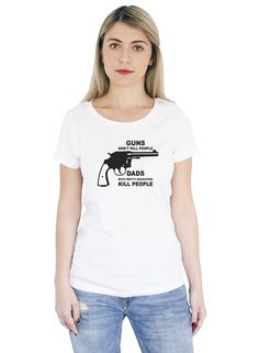 "Tricou alb din bumbac cu mesajul: ""Guns Don't Kill People Dads With Pretty Daughters Kill People"".   #tshirt #women #white #cotton #style #fashion"