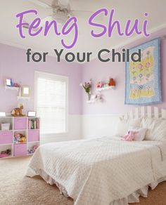 DIY Feng Shui... good energy flow is essential in childhood, because it can have such a positive effect on a child's first steps to a happy and successful life path.