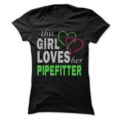 This girl loves her Pipefitter – Awesome Name Shirt  T Shirt, Hoodie, Sweatshirts - tshirt printing #tee #teeshirt