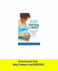 The Simple Guide to Having a Baby 1st (first) edition Text Only Penny Simkin ,   ,  , ASIN: B004U5STDG , tutorials , pdf , ebook , torrent , downloads , rapidshare , filesonic , hotfile , megaupload , fileserve