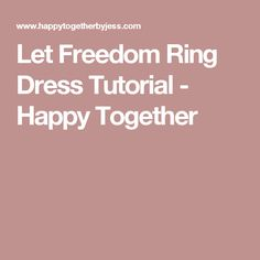 Let Freedom Ring Dress Tutorial - Happy Together