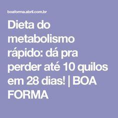 Dieta do metabolismo rápido: dá pra perder até 10 quilos em 28 dias! | BOA FORMA