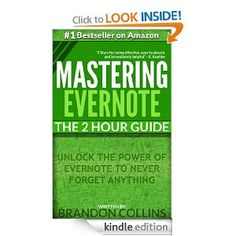 Amazon.com: Mastering Evernote The 2 Hour Guide   Unlock the Power of Evernote to Never Forget Anything [3rd Edition] eBook: Brandon Collins: Kindle Store
