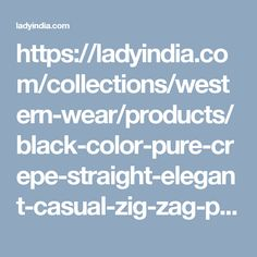 https://ladyindia.com/collections/western-wear/products/black-color-pure-crepe-straight-elegant-casual-zig-zag-patterntop?variant=32473479757