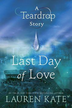 Last Day of Love (Teardrop #1.5) by Lauren Kate (December 10th 2013) Delacorte Press #YA #Paranormal