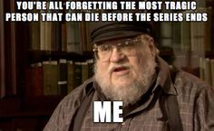 The Worst Thing That Can Happen To Game Of Thrones Fans... hehee so true we need him ALIVE!!! >.