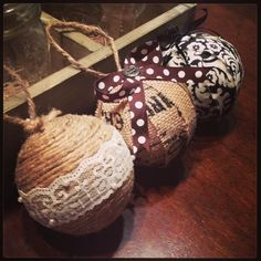 Homemade ornaments! use large styrofoam, rope, burlap, torn fabric etc...lace....