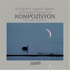 Fotoğrafın Yapısal Öğeleri ve Fotoğraf Sanatında Kompozisyon - Prof. Sabit Kalfagil
