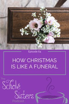 SS #64: How Christmas is Like a Funeral | Scholé Sisters