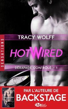 Découvrez Hotwired, Tome 1 : Dérapage contrôlé de Tracy Wolff sur Booknode, la communauté du livre